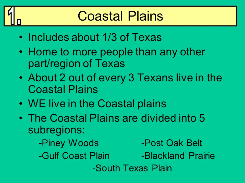 Coastal Plains 1. Includes about 1/3 of Texas