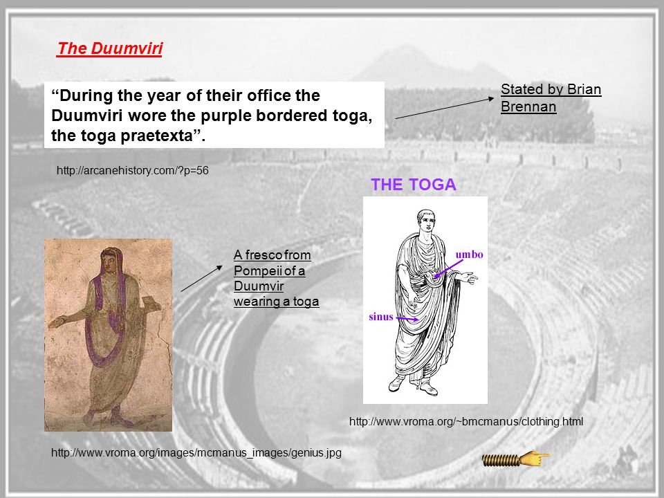 The Duumviri Stated by Brian Brennan. During the year of their office the Duumviri wore the purple bordered toga, the toga praetexta .