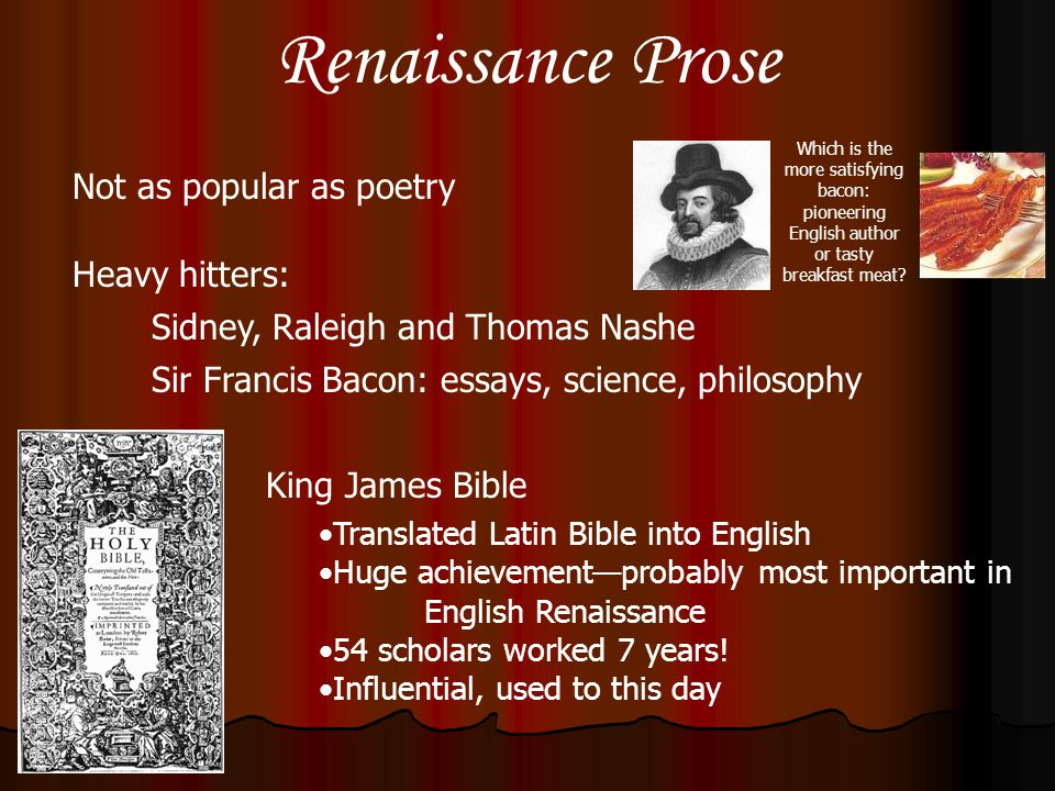 Renaissance Prose Not as popular as poetry Heavy hitters: