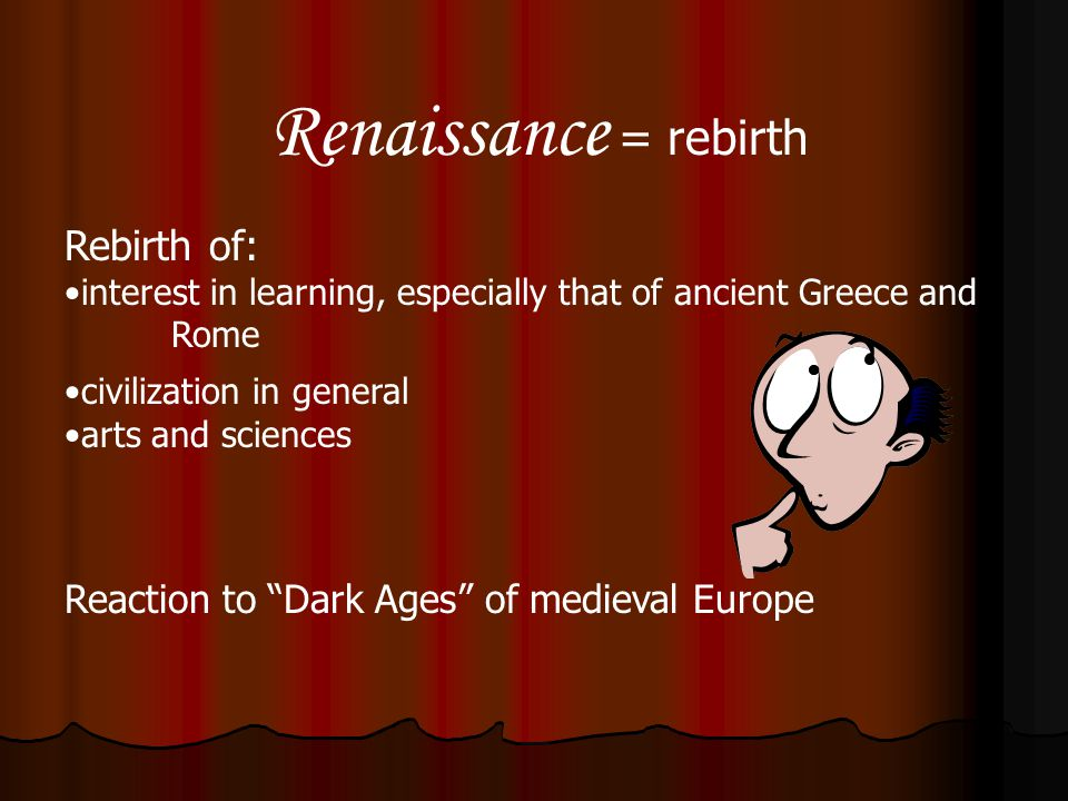 Renaissance = rebirth Rebirth of: