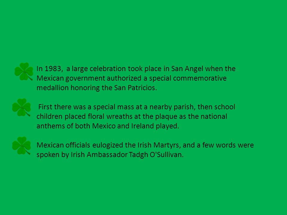 In 1983, a large celebration took place in San Angel when the Mexican government authorized a special commemorative medallion honoring the San Patricios.