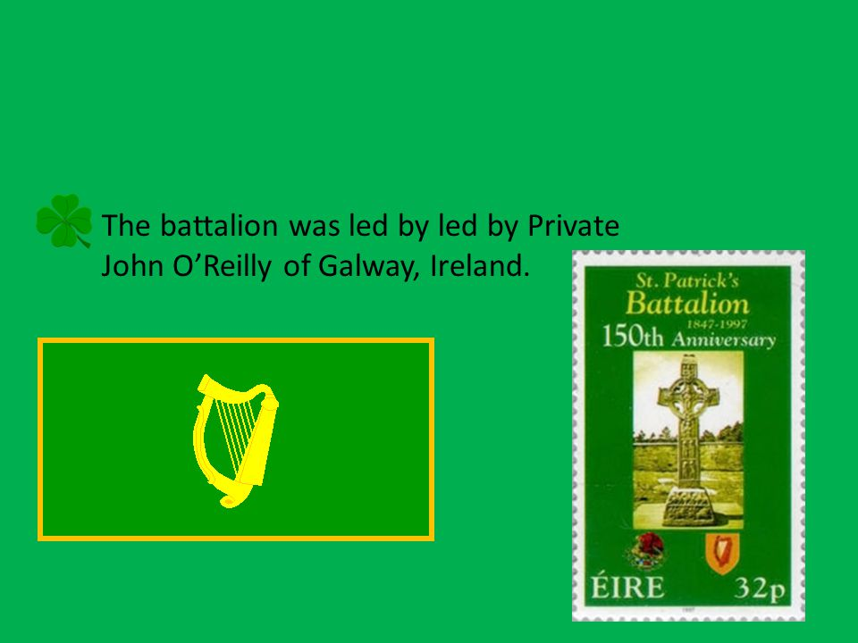 The battalion was led by led by Private John O'Reilly of Galway, Ireland.