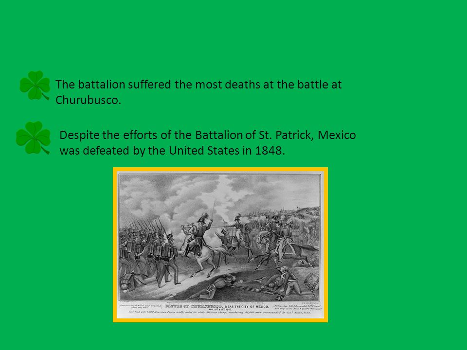The battalion suffered the most deaths at the battle at Churubusco.