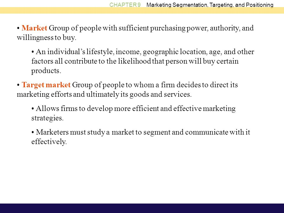 • Market Group of people with sufficient purchasing power, authority, and willingness to buy.