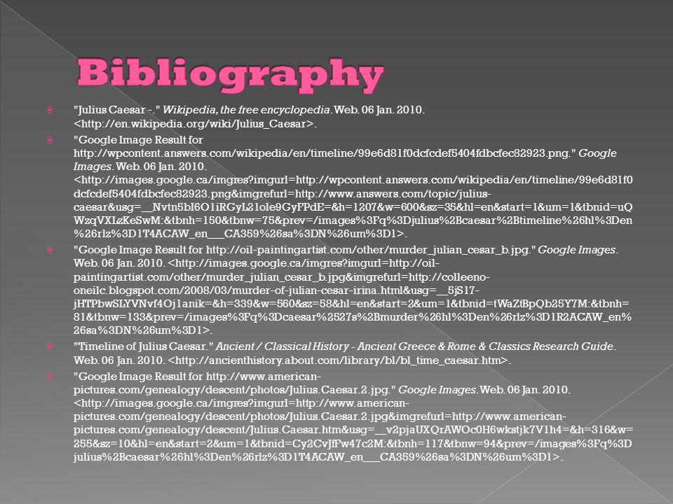 Bibliography Julius Caesar -. Wikipedia, the free encyclopedia. Web. 06 Jan. 2010. <http://en.wikipedia.org/wiki/Julius_Caesar>.