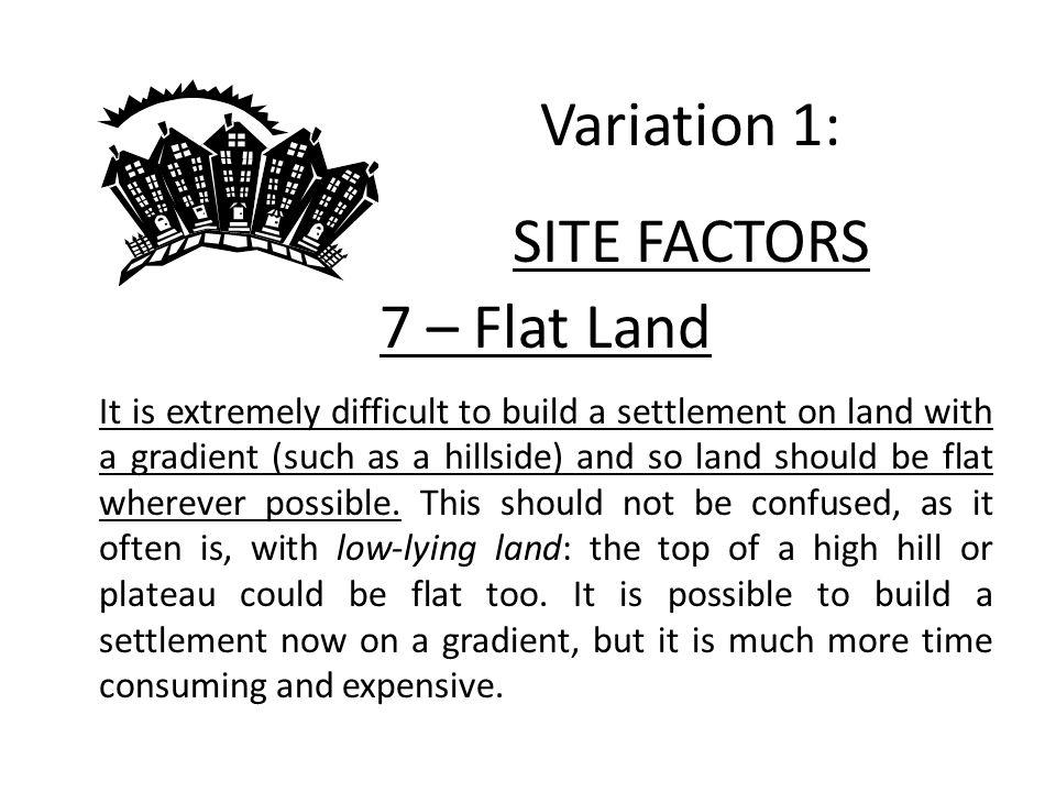 Variation 1: SITE FACTORS 7 – Flat Land