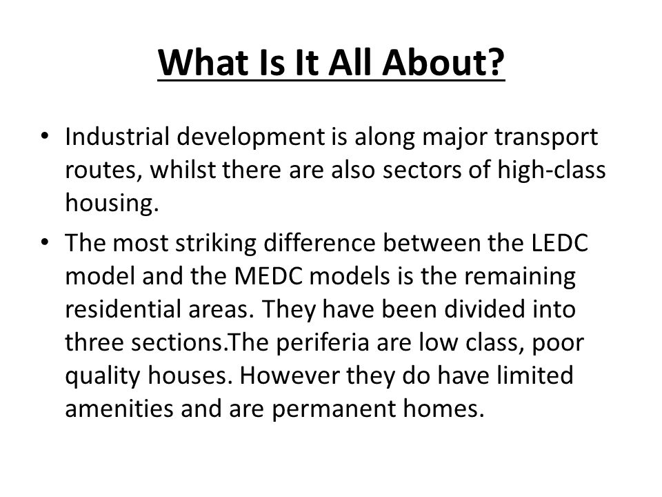 What Is It All About Industrial development is along major transport routes, whilst there are also sectors of high-class housing.