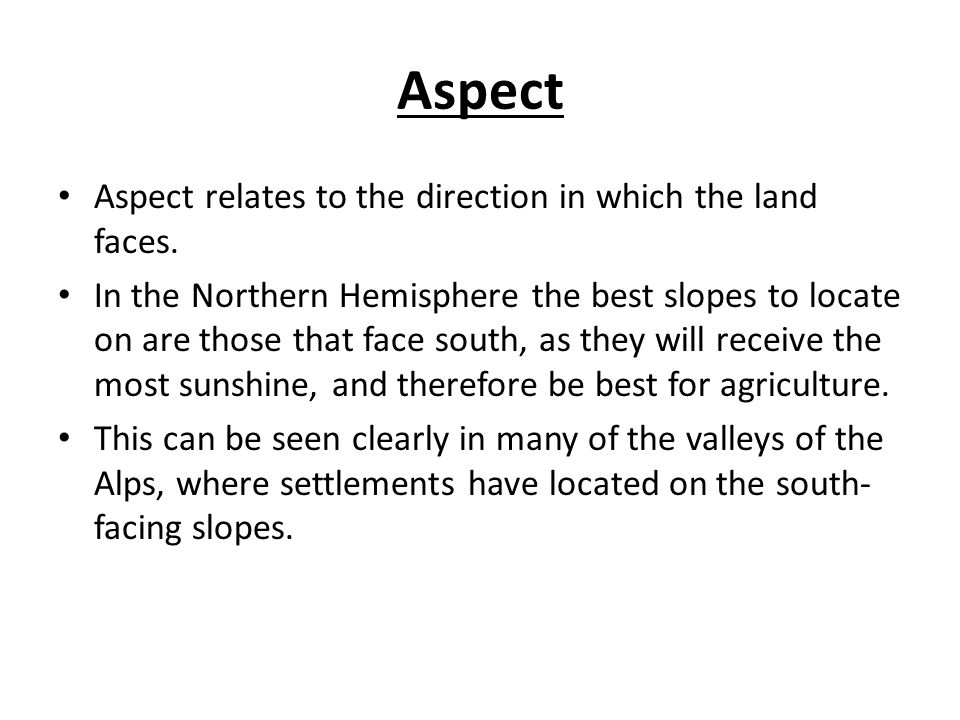 Aspect Aspect relates to the direction in which the land faces.
