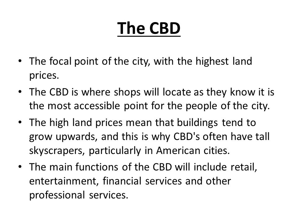 The CBD The focal point of the city, with the highest land prices.