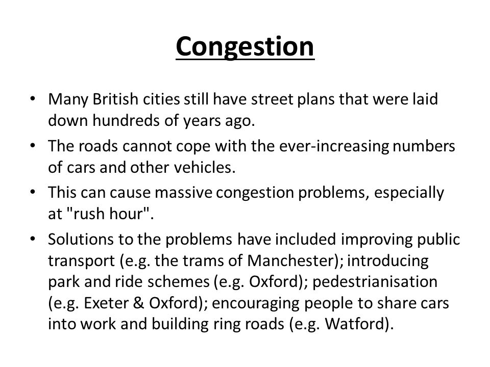 Congestion Many British cities still have street plans that were laid down hundreds of years ago.