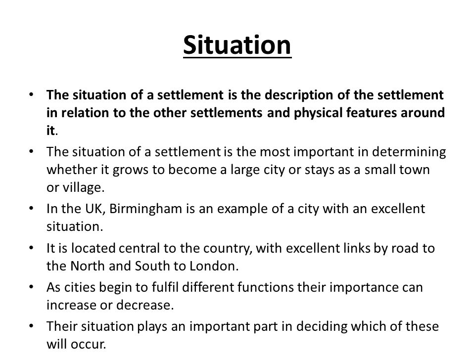 Situation The situation of a settlement is the description of the settlement in relation to the other settlements and physical features around it.