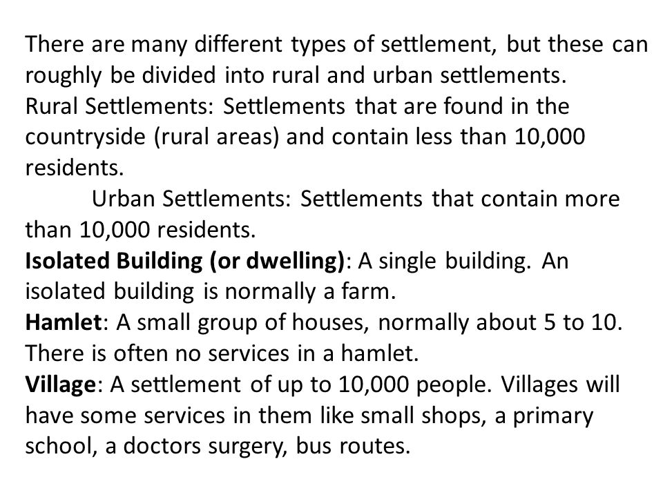 There are many different types of settlement, but these can roughly be divided into rural and urban settlements.