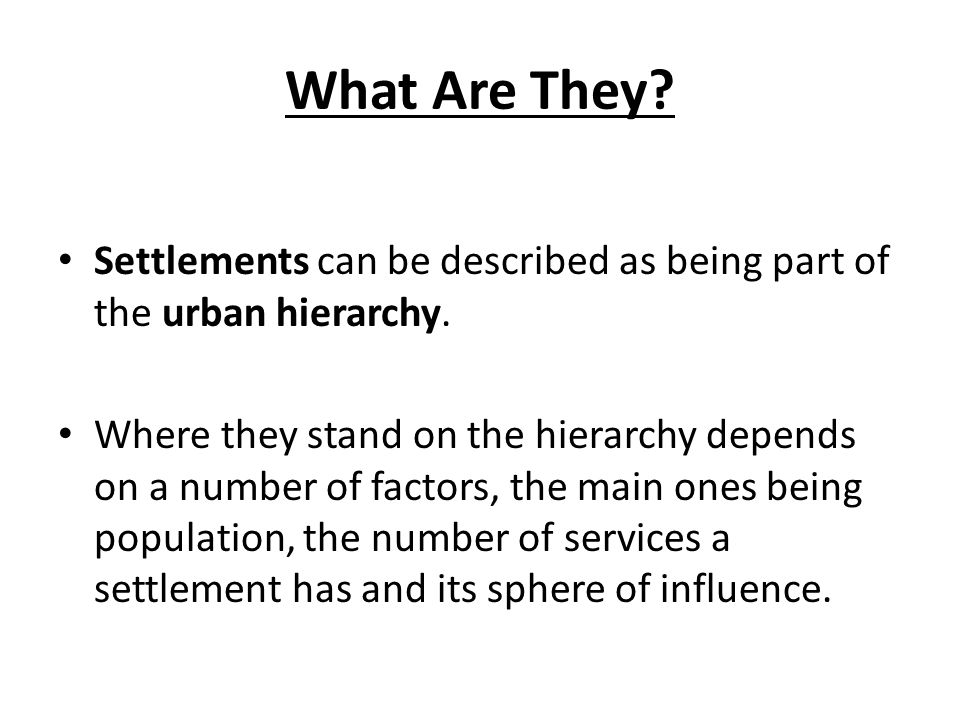 What Are They Settlements can be described as being part of the urban hierarchy.