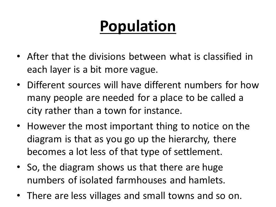 Population After that the divisions between what is classified in each layer is a bit more vague.