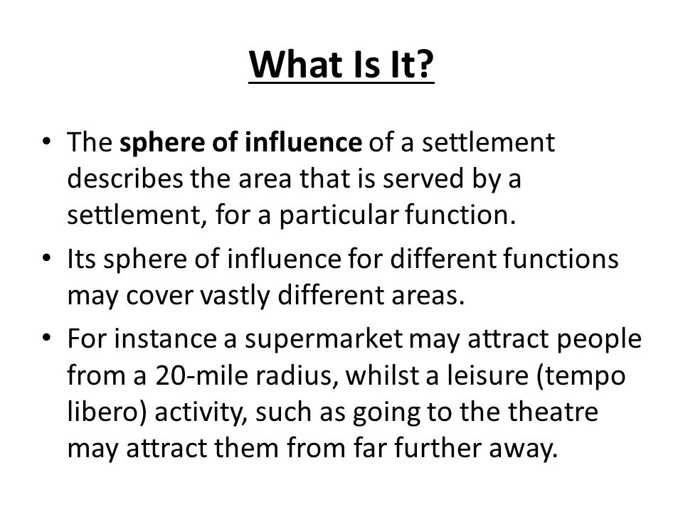 What Is It The sphere of influence of a settlement describes the area that is served by a settlement, for a particular function.