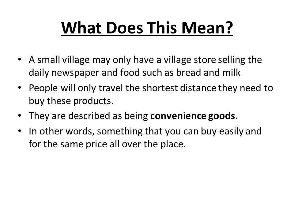 What Does This Mean A small village may only have a village store selling the daily newspaper and food such as bread and milk.
