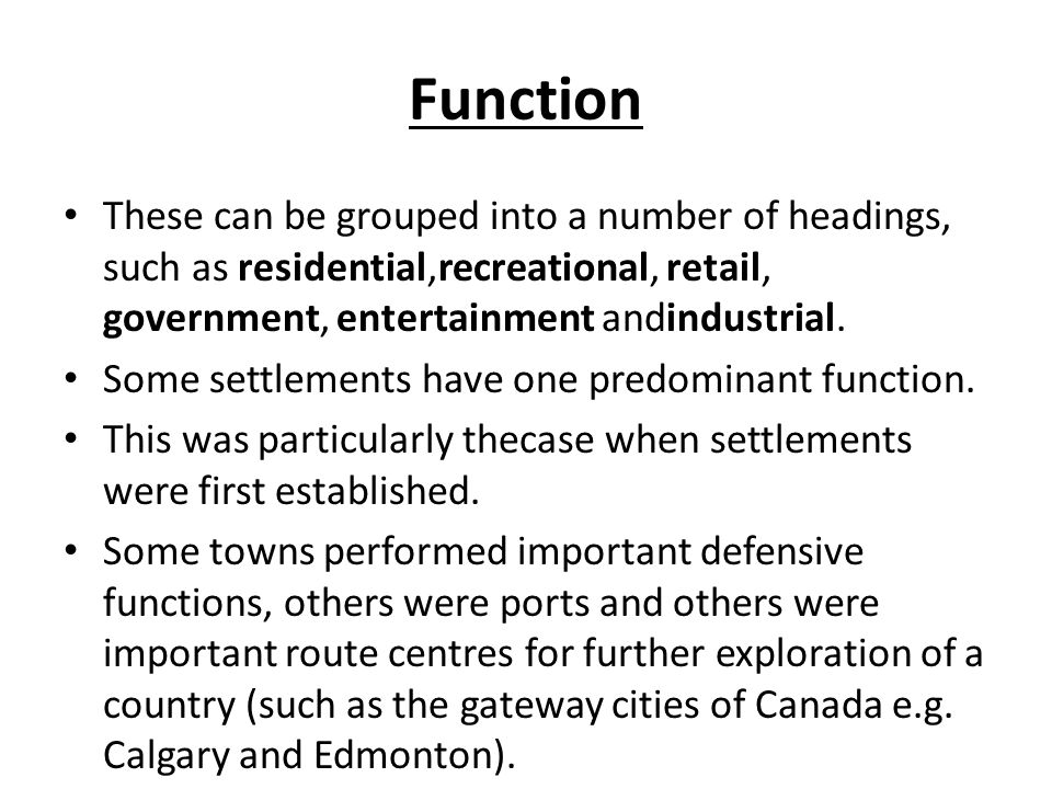 Function These can be grouped into a number of headings, such as residential,recreational, retail, government, entertainment andindustrial.
