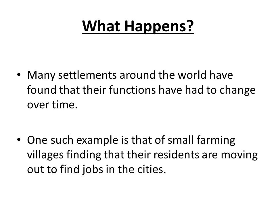 What Happens Many settlements around the world have found that their functions have had to change over time.