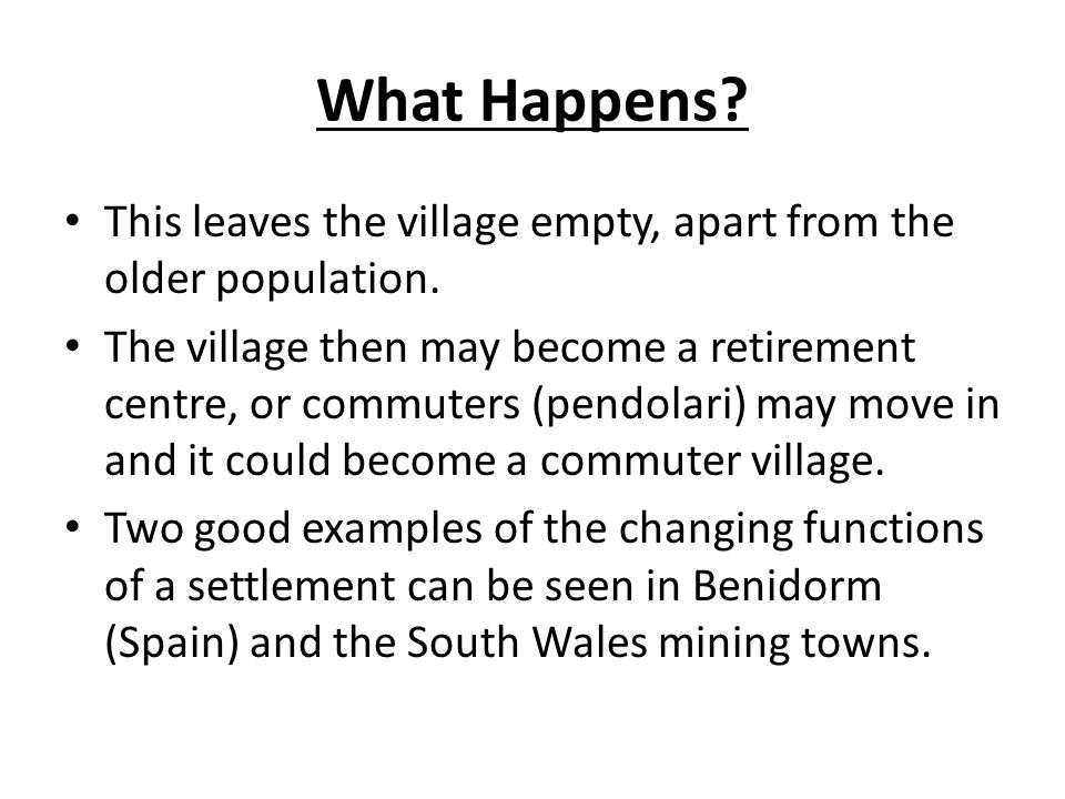 What Happens This leaves the village empty, apart from the older population.
