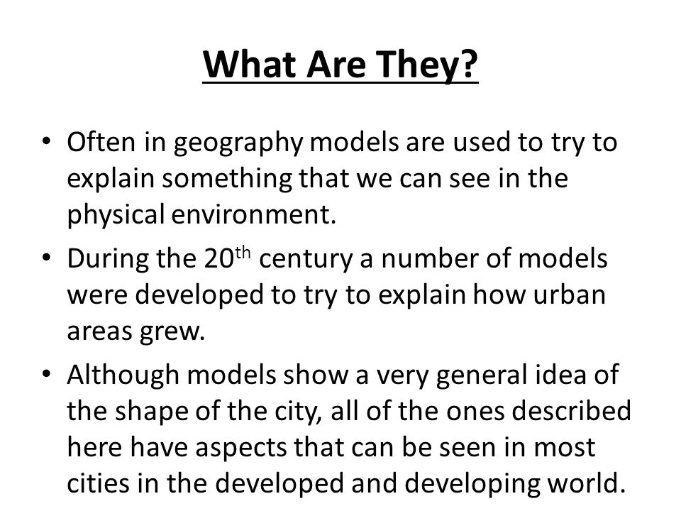 What Are They Often in geography models are used to try to explain something that we can see in the physical environment.