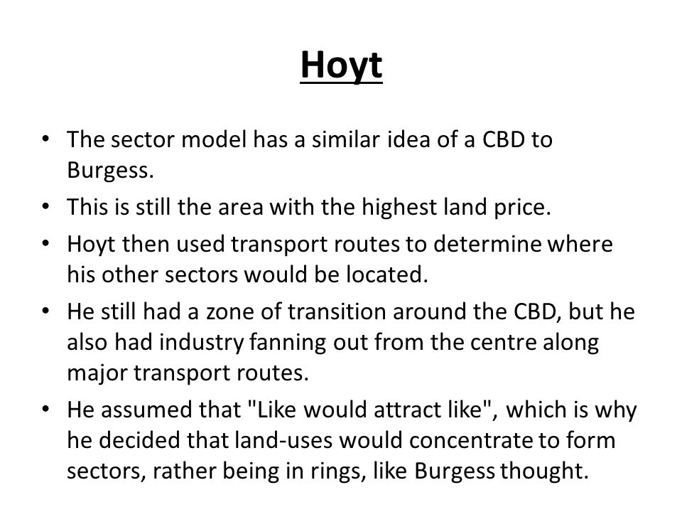 Hoyt The sector model has a similar idea of a CBD to Burgess.