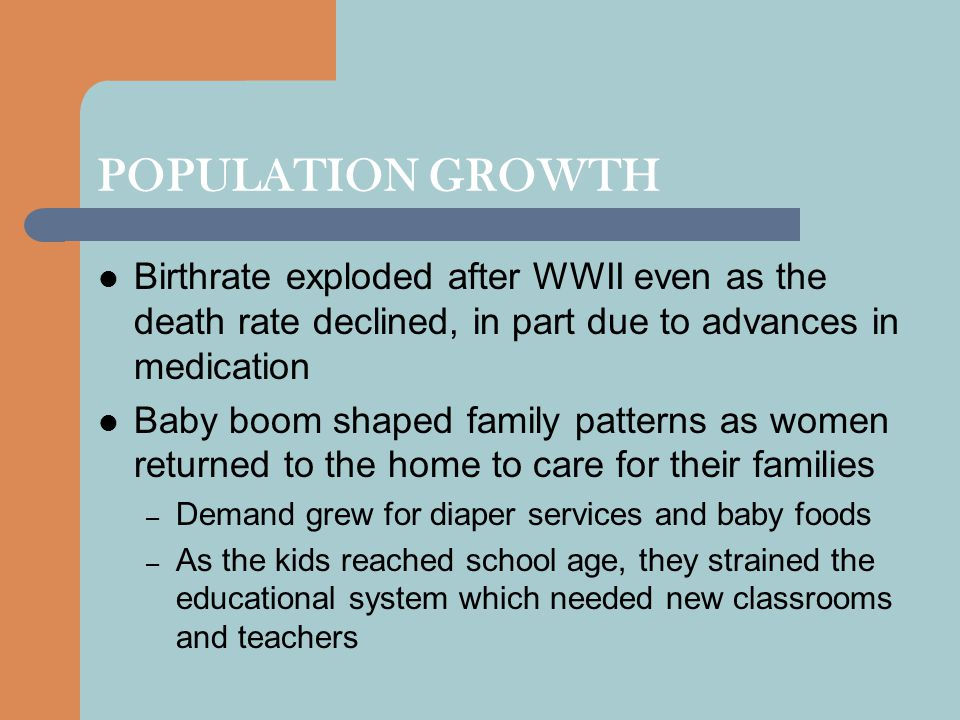 POPULATION GROWTH Birthrate exploded after WWII even as the death rate declined, in part due to advances in medication.