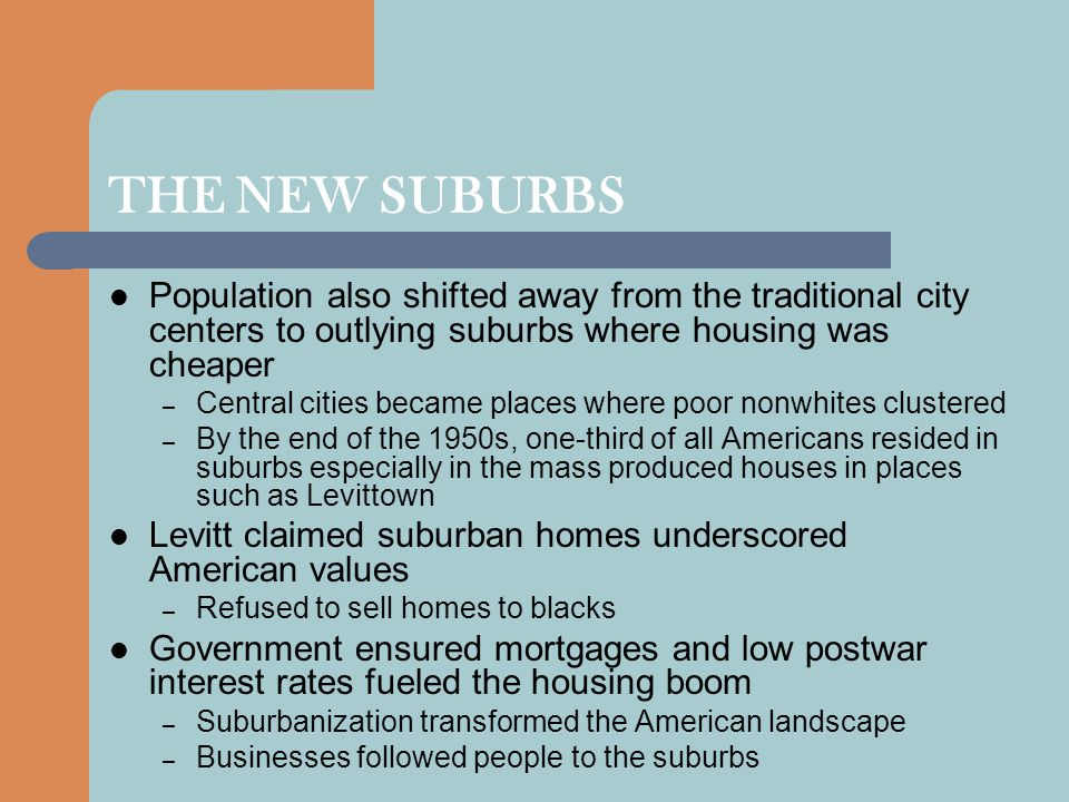 THE NEW SUBURBS Population also shifted away from the traditional city centers to outlying suburbs where housing was cheaper.