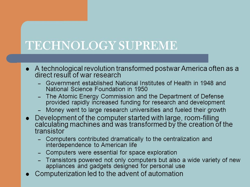 TECHNOLOGY SUPREME A technological revolution transformed postwar America often as a direct result of war research.