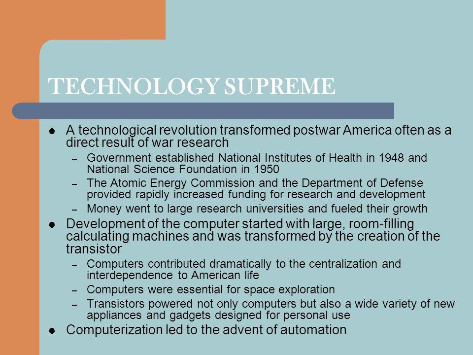 TECHNOLOGY SUPREME A technological revolution transformed postwar America often as a direct result of war research.