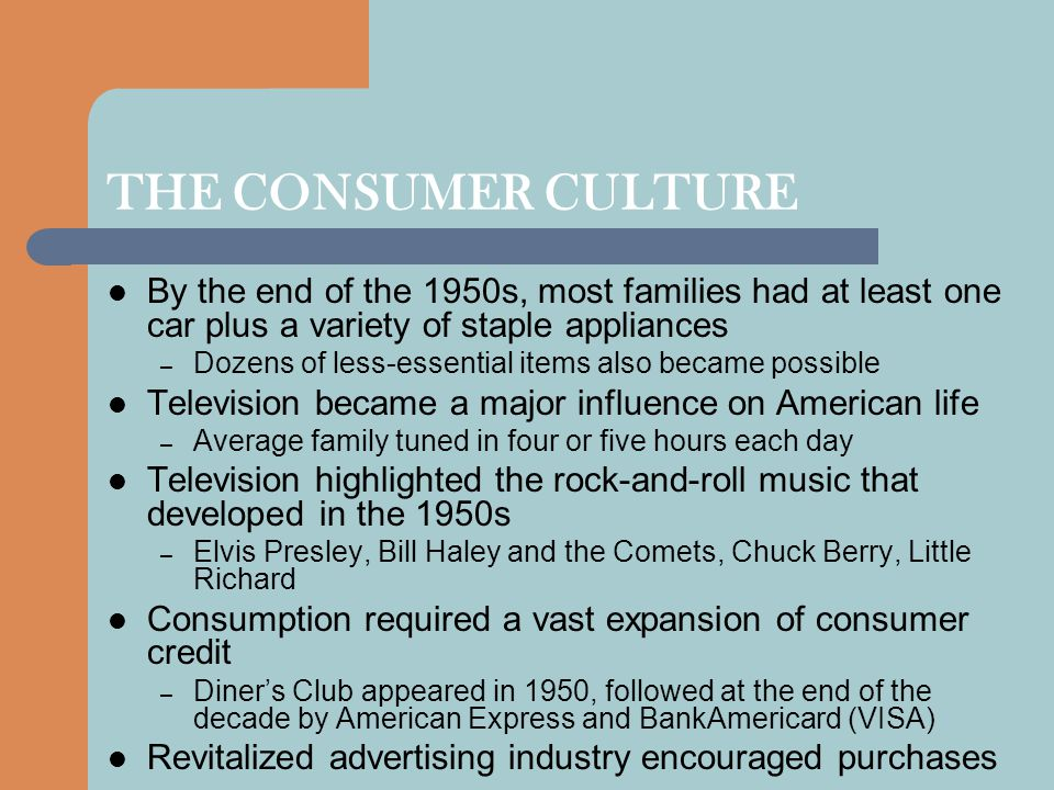 THE CONSUMER CULTURE By the end of the 1950s, most families had at least one car plus a variety of staple appliances.