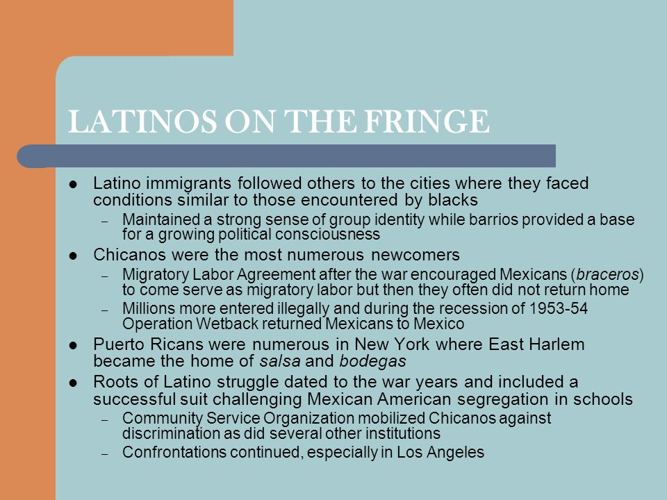 LATINOS ON THE FRINGE Latino immigrants followed others to the cities where they faced conditions similar to those encountered by blacks.