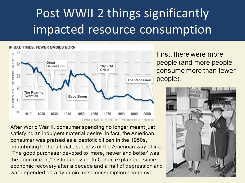 Post WWII 2 things significantly impacted resource consumption