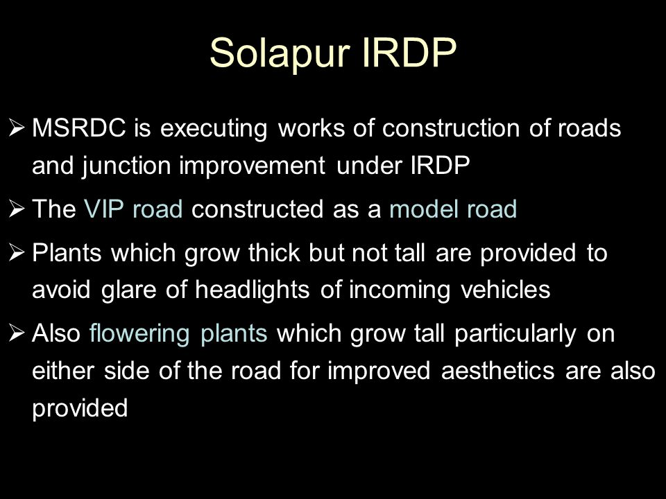 Solapur IRDP MSRDC is executing works of construction of roads and junction improvement under IRDP.