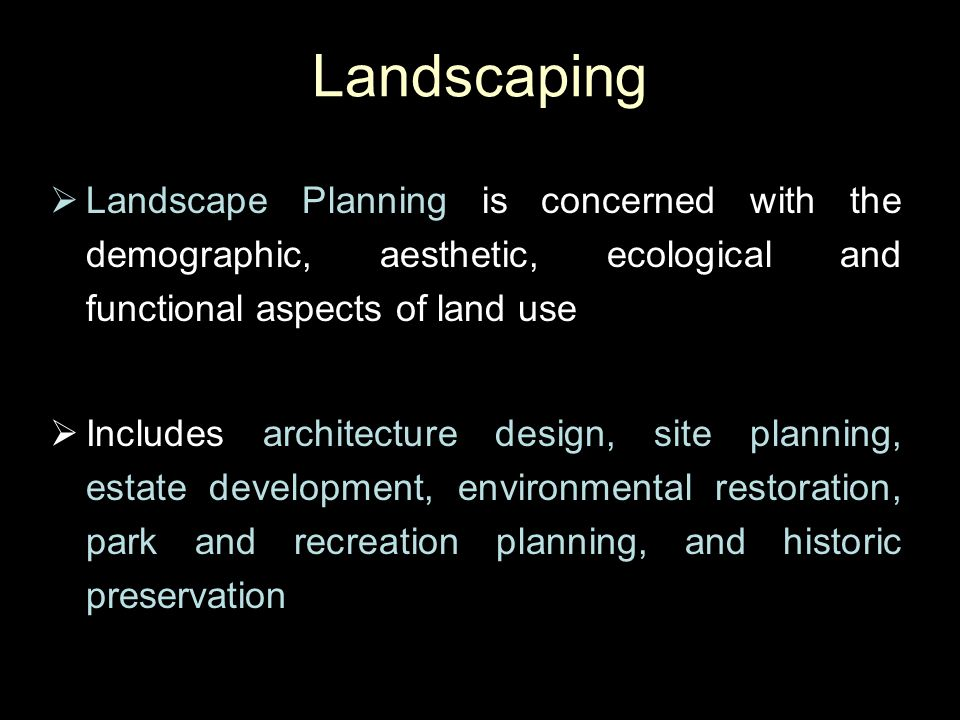 Landscaping Landscape Planning is concerned with the demographic, aesthetic, ecological and functional aspects of land use.