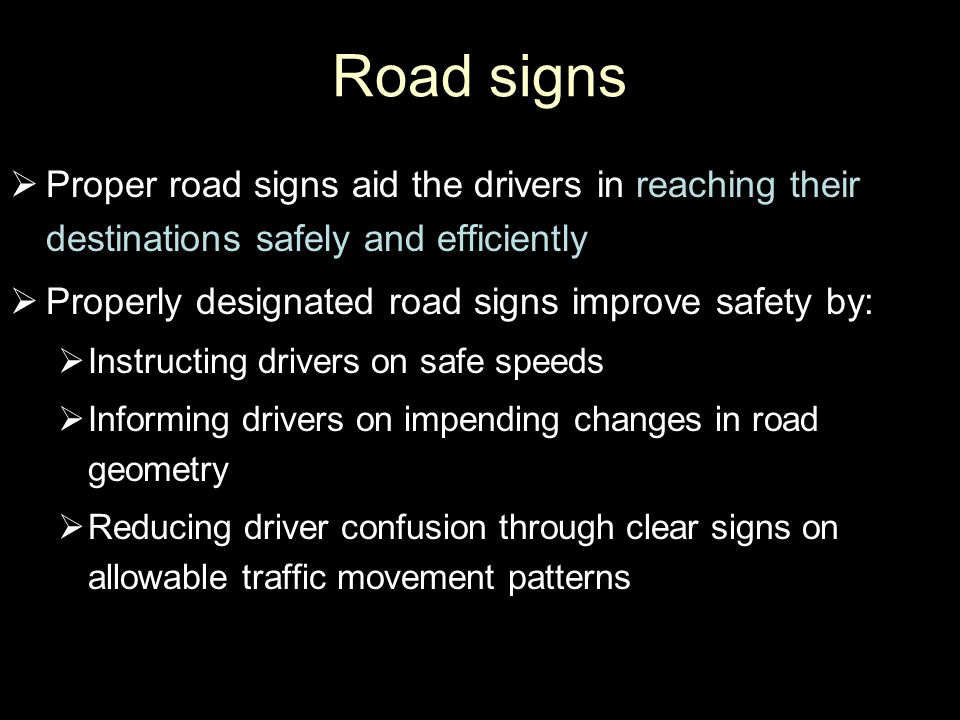 Road signs Proper road signs aid the drivers in reaching their destinations safely and efficiently.