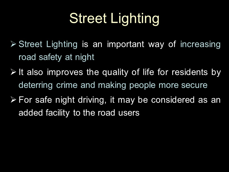 Street Lighting Street Lighting is an important way of increasing road safety at night.