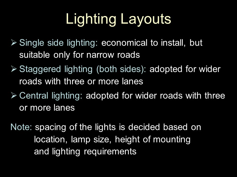 Lighting Layouts Single side lighting: economical to install, but suitable only for narrow roads.