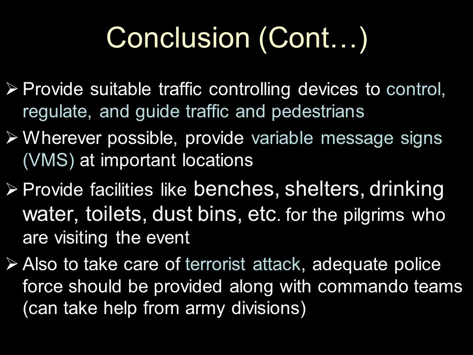 Conclusion (Cont…) Provide suitable traffic controlling devices to control, regulate, and guide traffic and pedestrians.