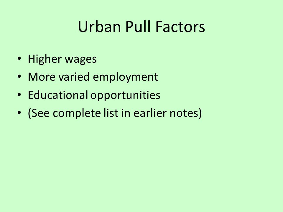 Urban Pull Factors Higher wages More varied employment
