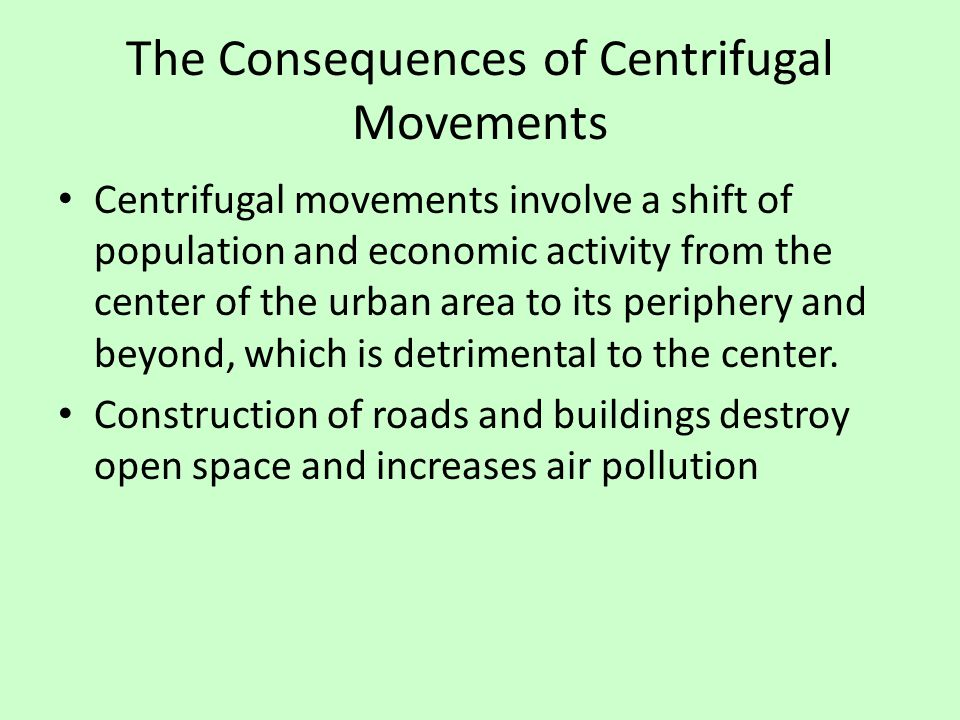 The Consequences of Centrifugal Movements