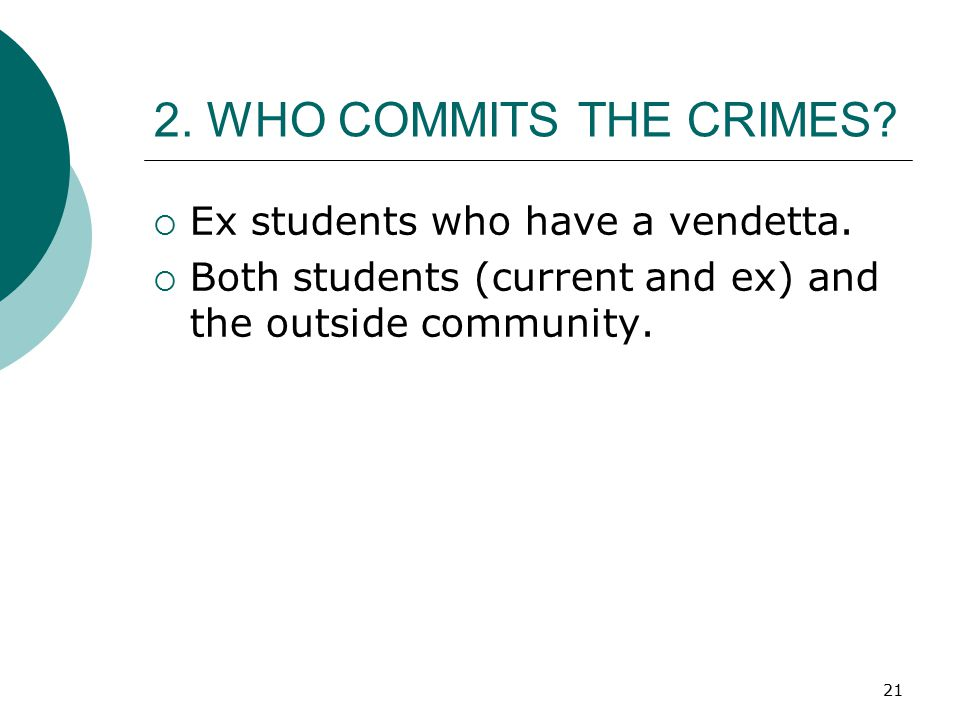 2. WHO COMMITS THE CRIMES Ex students who have a vendetta.