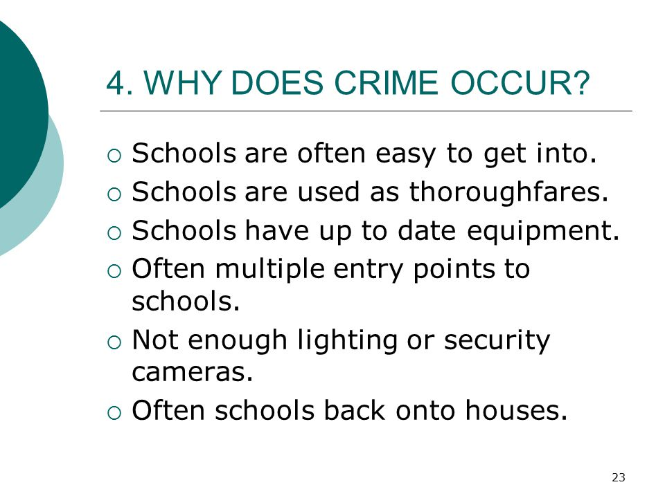 4. WHY DOES CRIME OCCUR Schools are often easy to get into.