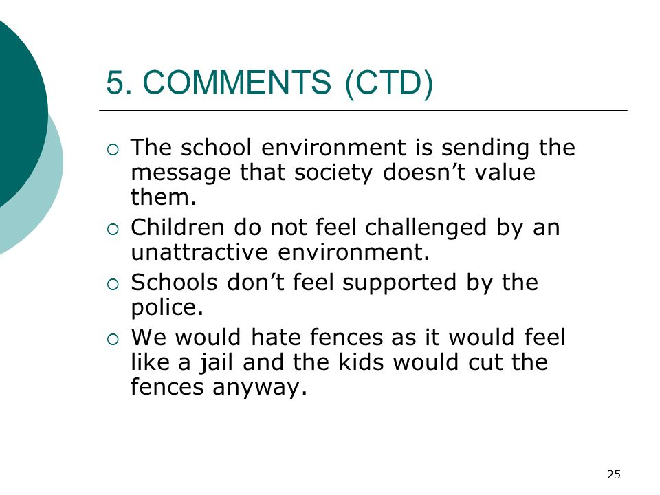 5. COMMENTS (CTD) The school environment is sending the message that society doesn't value them.