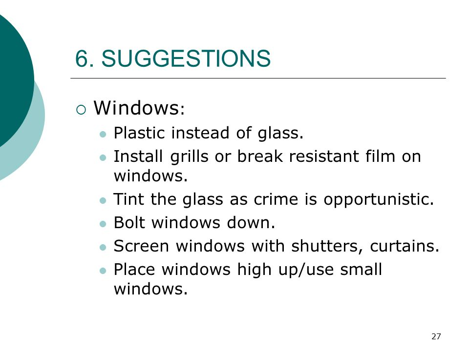 6. SUGGESTIONS Windows: Plastic instead of glass.
