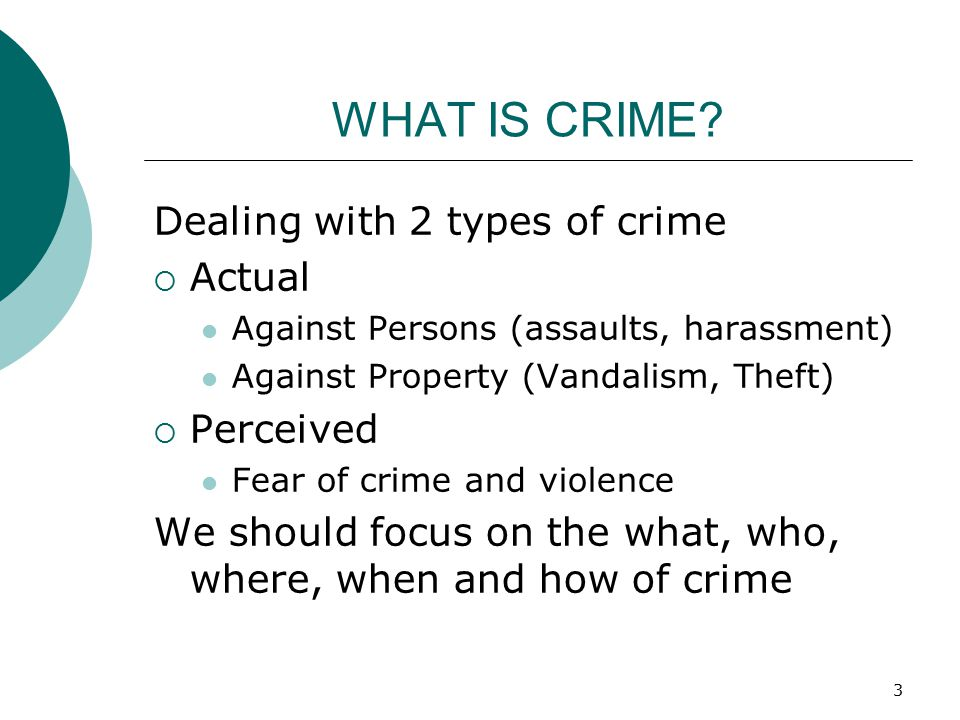 WHAT IS CRIME Dealing with 2 types of crime Actual Perceived