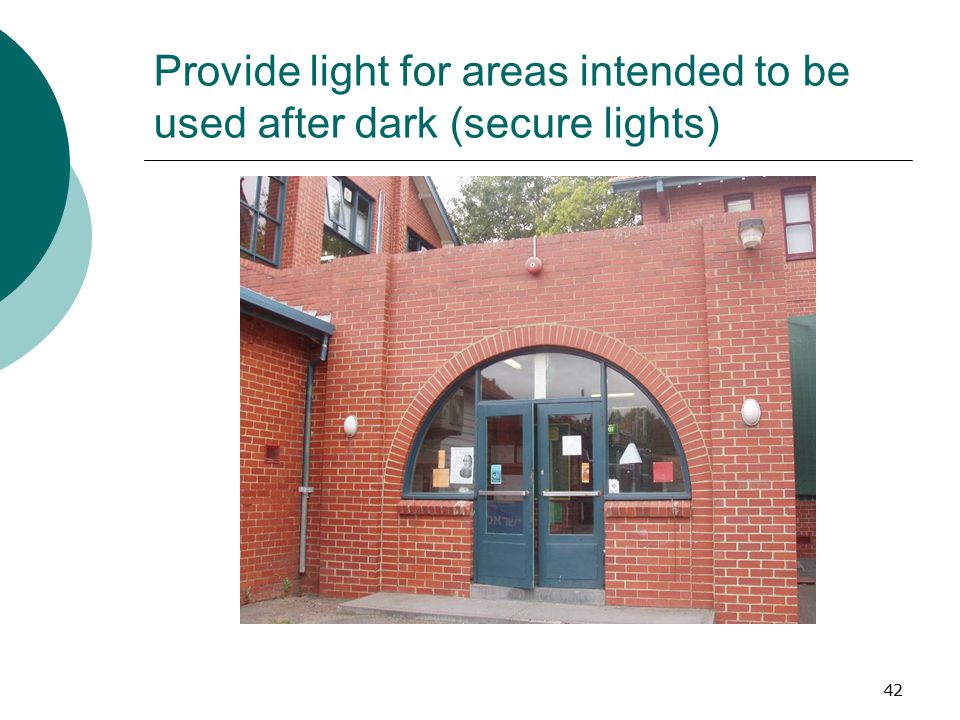 Provide light for areas intended to be used after dark (secure lights)