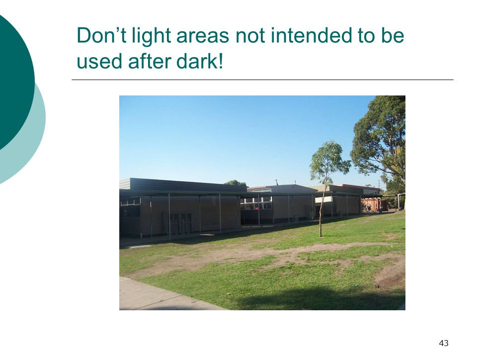Don't light areas not intended to be used after dark!