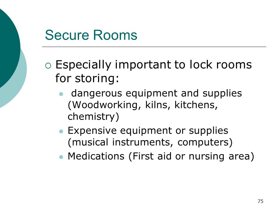 Secure Rooms Especially important to lock rooms for storing: