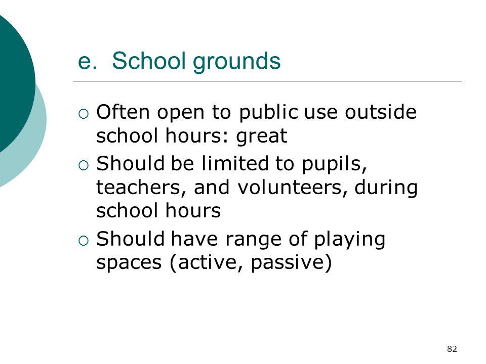 e. School grounds Often open to public use outside school hours: great