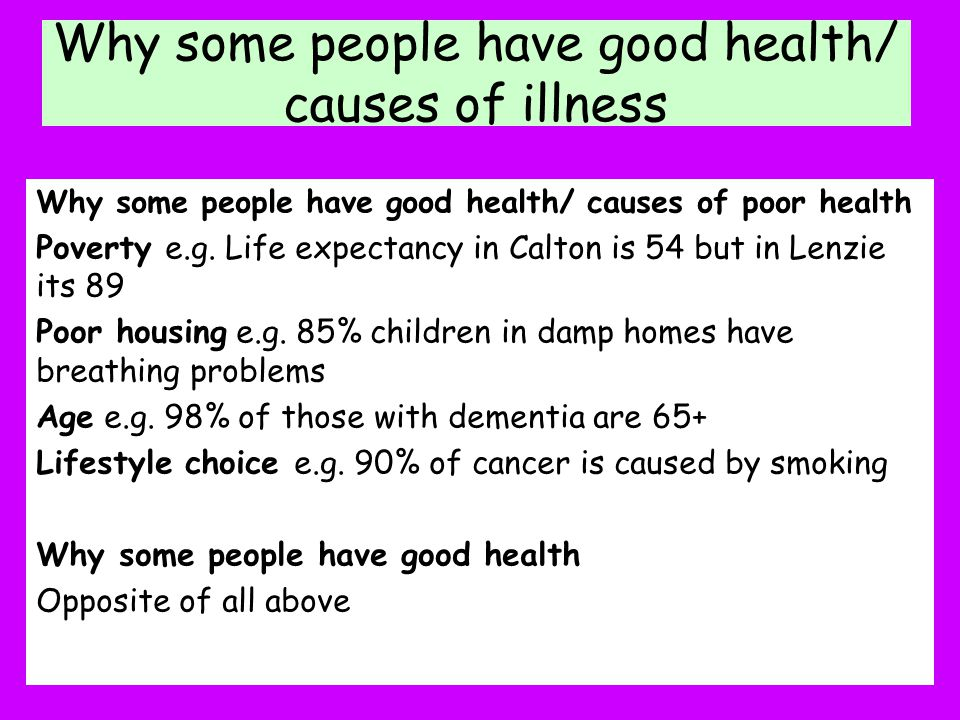 Why some people have good health/ causes of illness